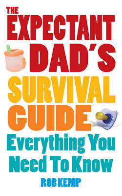 The Expectant Dad's Survival Guide: Everything You Need to Know (Paperback)