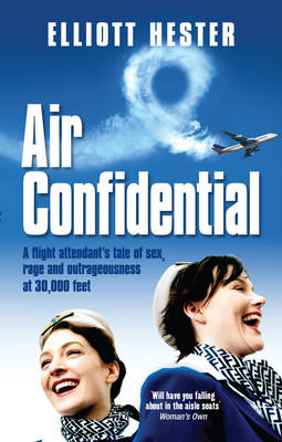 Air Confidential: A Flight Attendant's Tales of Sex, Rage and Outrageousness at 30,000 Feet (Paperback)