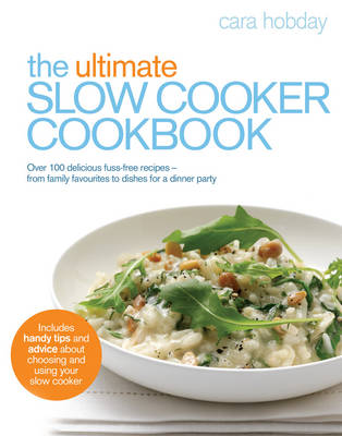 The Ultimate Slow Cooker Cookbook: Over 100 Delicious, Fuss-free Recipes - From Family Favourites to Dishes for a Dinner Party (Paperback)