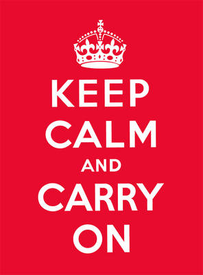 Keep Calm and Carry On: Good Advice for Hard Times (Hardback)