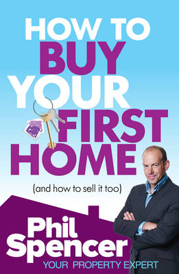 How to Buy Your First Home (and How to Sell it Too) (Paperback)