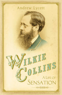 Wilkie Collins: A Life of Sensation (Hardback)