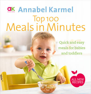 Top 100 Meals in Minutes: All New Quick and Easy Meals for Babies and Toddlers (Hardback)