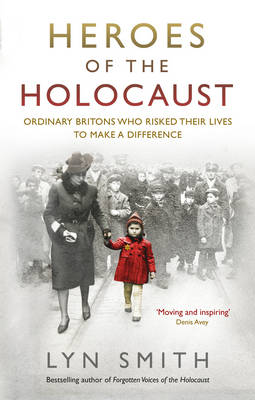 Heroes of the Holocaust: Ordinary Britons Who Risked Their Lives to Make a Difference (Paperback)
