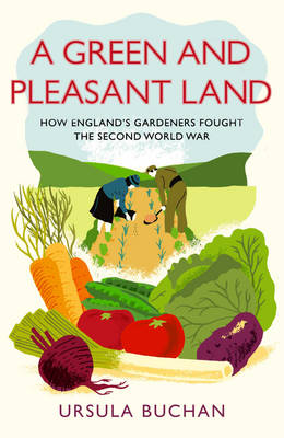 A Green and Pleasant Land: How England's Gardeners Fought the Second World War (Hardback)