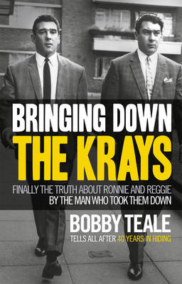 Bringing Down the Krays: Finally the Truth About Ronnie and Reggie by the Man Who Took Them Down (Hardback)