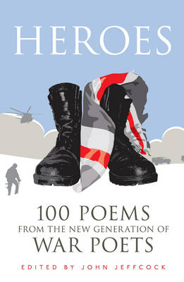 Heroes: 100 Poems from the New Generation of War Poets (Hardback)