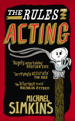 The Rules of Acting: How to Survive and Thrive in the World of Hams, Luvvies, Thesps, Turns, Twirlies, Hoofers and West-End Wendies... (Hardback)