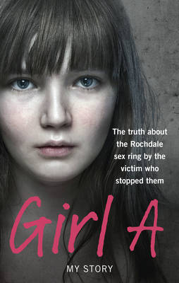 Girl A: The Truth About the Rochdale Sex Ring by the Victim Who Stopped Them (Paperback)
