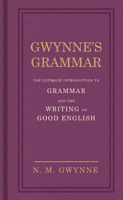 Gwynne's Grammar: The Ultimate Introduction to Grammar and the Writing of Good English. Incorporating Also Strunk's Guide to Style. (Hardback)