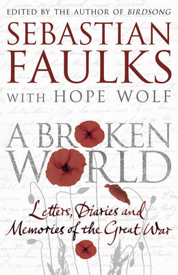 A Broken World: Letters, Diaries and Memories of the Great War (Hardback)