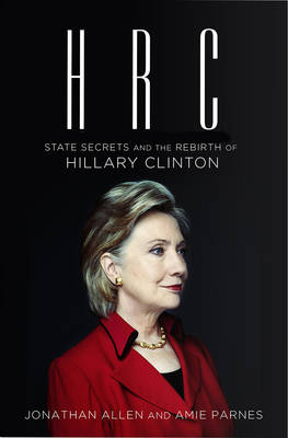 HRC: State Secrets and the Rebirth of Hillary Clinton (Hardback)