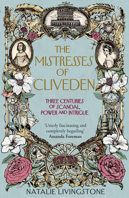 The Mistresses of Cliveden: Three Centuries of Scandal, Power and Intrigue in an English Stately Home (Hardback)