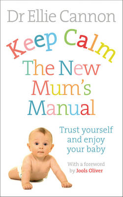 Keep Calm: the New Mum's Manual: Trust Yourself and Enjoy Your Baby (Paperback)