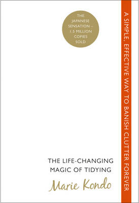 The Life-changing Magic of Tidying: A Simple, Effective Way to Banish Clutter Forever (Paperback)