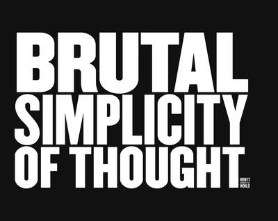 Brutal Simplicity of Thought: How It Changed the World (Hardback)