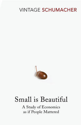 Small is Beautiful: Study of Economics as If People Mattered (Paperback)