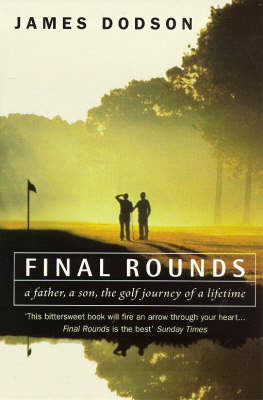 Final Rounds: A Father, a Son, the Golf Journey of a Lifetime (Paperback)
