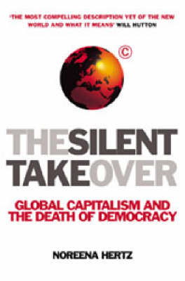 The Silent Takeover: Global Capitalism and the Death of Democracy (Paperback)