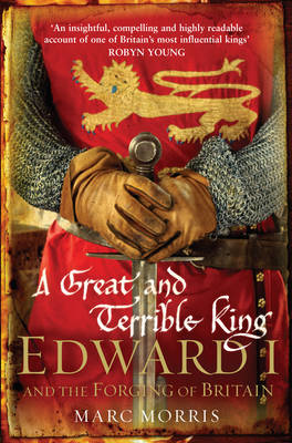 A Great and Terrible King: Edward I and the Forging of Britain (Paperback)