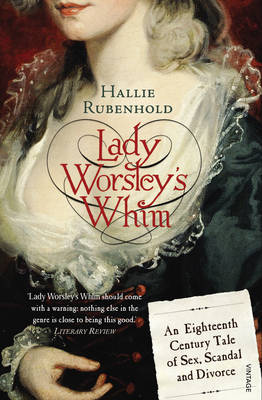 Lady Worsley's Whim: An Eighteenth-Century Tale of Sex, Scandal and Divorce (Paperback)