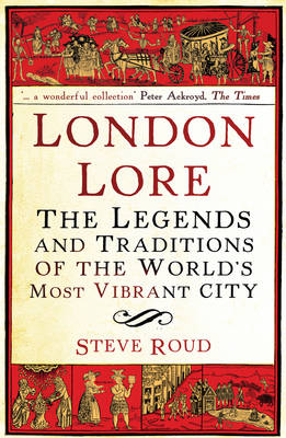 London Lore: The Legends and Traditions of the World's Most Vibrant City (Paperback)