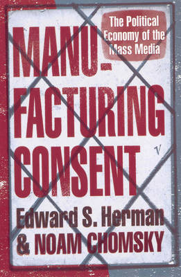 Manufacturing Consent: The Political Economy of the Mass Media (Paperback)