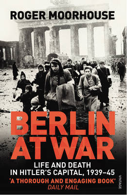 Berlin at War: Life and Death in Hitler's Capital, 1939-45 (Paperback)