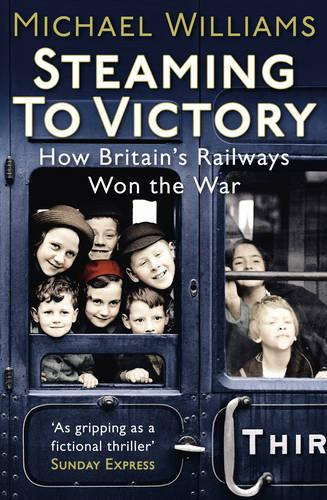 Steaming to Victory: How Britain's Railways Won the War (Paperback)