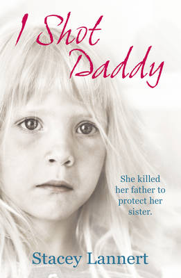 I Shot Daddy: She Killed Her Father to Protect Her Sister (Paperback)