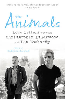 The Animals: Love Letters Between Christopher Isherwood and Don Bachardy (Paperback)