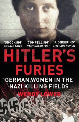 Hitler's Furies: German Women in the Nazi Killing Fields (Paperback)