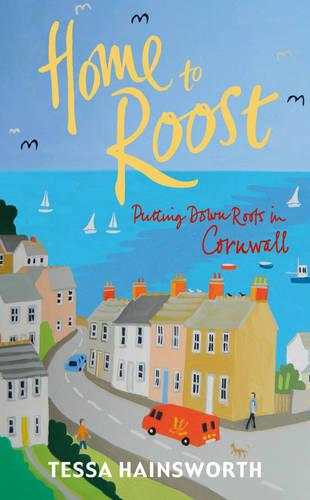 Home to Roost: Putting Down Roots in Cornwall (Paperback)