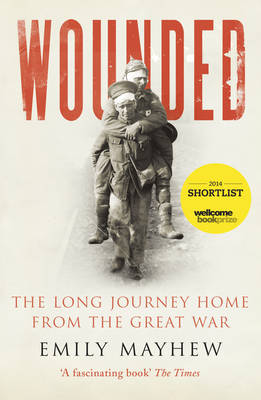 Wounded: The Long Journey Home from the Great War (Paperback)