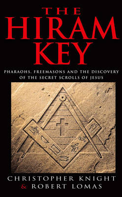 The Hiram Key: Pharoahs, Freemasons and the Discovery of the Secret Scrolls of Christ (Paperback)