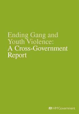 Ending Gang and Youth Violence: A Cross-Government Report - Cm. 8211 (Paperback)