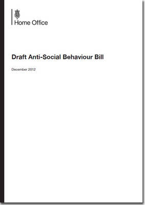 Draft Anti-Social Behaviour Bill - Cm. 8495 (Paperback)