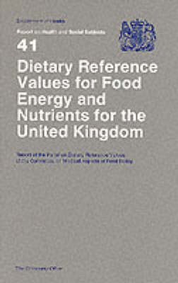 Dietary Reference Values of Food Energy and Nutrients for the United Kingdom: Report of the Panel on Dietary Reference Values of the Committee on Medical Aspects of Food Policy - Reports of Health and Social Subjects 41 (Paperback)