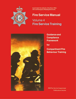 Fire Service Manual 4: Fire Service Training: Guidance and Compliance Framework for Compartment Fire Bahaviour Training (Loose-leaf)