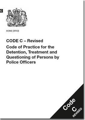 Police and Criminal Evidence Act 1984 (PACE): Code C: Revised Code of Practice for the Detention, Treatment and Questioning of Persons by Police Officers (Paperback)
