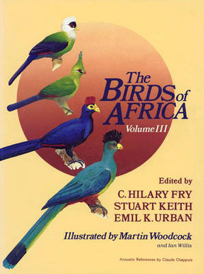 The Birds of Africa: Parrots to Woodpeckers Volume III (Hardback)