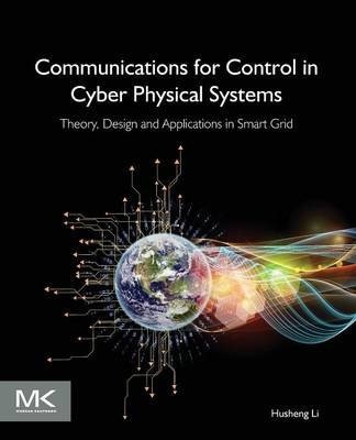Cover Communications for Control in Cyber Physical Systems: Theory, Design and Applications in Smart Grids