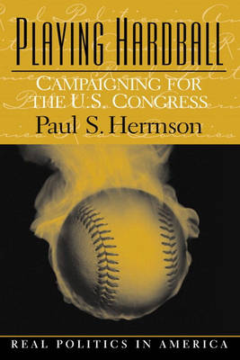 Playing Hardball: Campaigning for the U.S. Congress (Paperback)