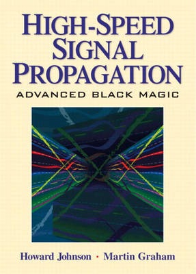 High Speed Signal Propagation: Advanced Black Magic (Hardback)