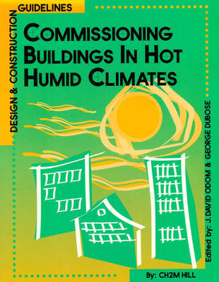 Commissioning Buildings in Hot Humid Climates: Designs and Construction Guidelines (Hardback)