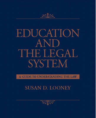Education and the Legal System: A Guide to Understanding the Law (Hardback)