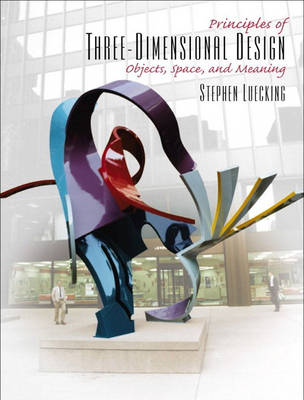 Principles of Three-Dimensional Design: Objects, Space, and Meaning (Paperback)