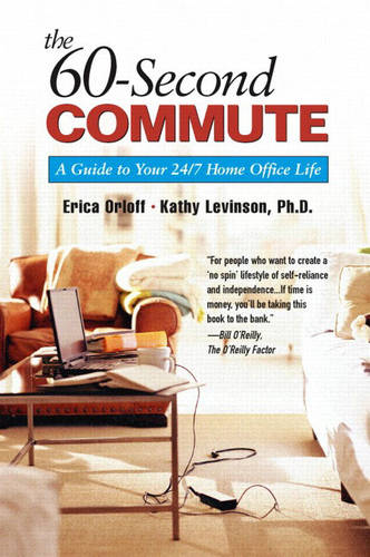 The 60-Second Commute: A Guide to Your 24/7 Home Office Life (Paperback)