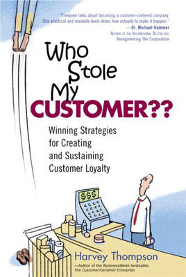 Who Stole My Customer?: Winning Strategies for Creating and Sustaining Customer Loyalty (Hardback)