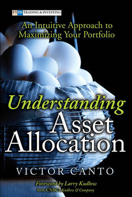 Understanding Asset Allocation: An Intuitive Approach to Maximizing Your Portfolio (Hardback)